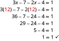 The top line shows 3x minus 7 minus 2x minus 4 equals 1. Below this is 3 times a red 12 minus 7 minus 2 times a red 12 minus 4 equals 1. Next is 36 minus 7 minus 24 minus 4 equals 1. Below is 29 minus 24 minus 4 equals 1. Next is 5 minus 4 equals 1. Last is 1 equals 1.
