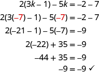 The top line says 2 times parentheses 3k minus 1 minus 5k equals negative 2 minus 7. Below this is 2 times parentheses red negative 7 minus 1 minus 5 times red negative 7 equals negative 2 minus 7. The next line says 2 times parentheses negative 21 minus 1 minus 5 times negative 7 equals negative 9. Below that is 2 times negative 22 plus 35 equals negative 9. Next is negative 44 plus 35 equals negative 9. The last line says negative 9 equals negative 9.