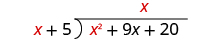 x fits into x squared x times. x is written above the second term of x squared plus 9 x plus 20 in the long division bracket.