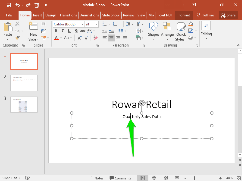 "A Microsoft Powerpoint deck is open with 3 slides created. It is on the title slide and there is a green arrow pointing at the active text box, specifically at the location of the cursor. The text reads ""Quarterly Sales Data""."